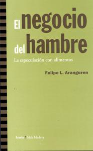 """El libro de Felipe L. Arangueren """"El negocio del hambre. La especulación con alimentos""""."""